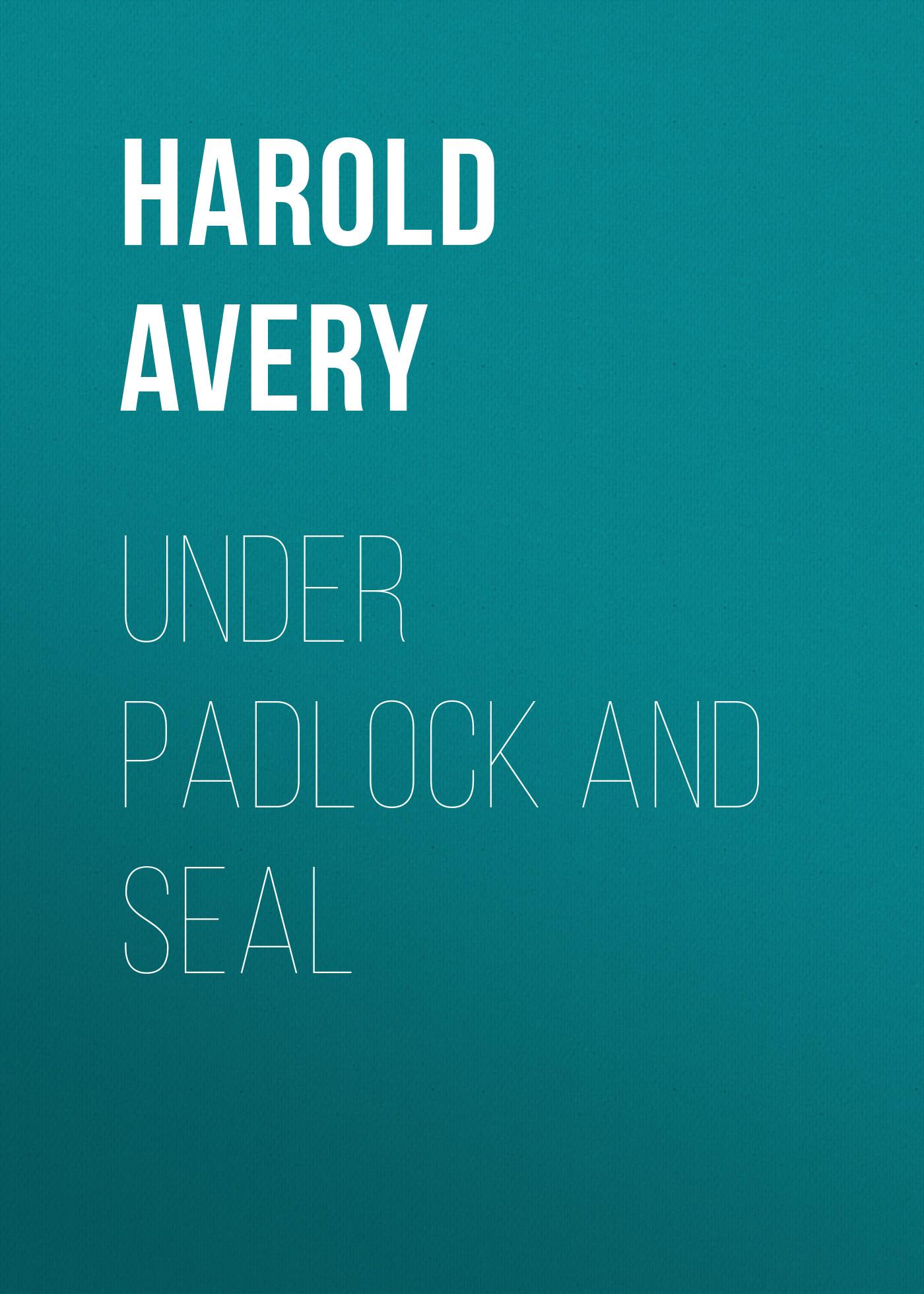 Under Padlock and Seal