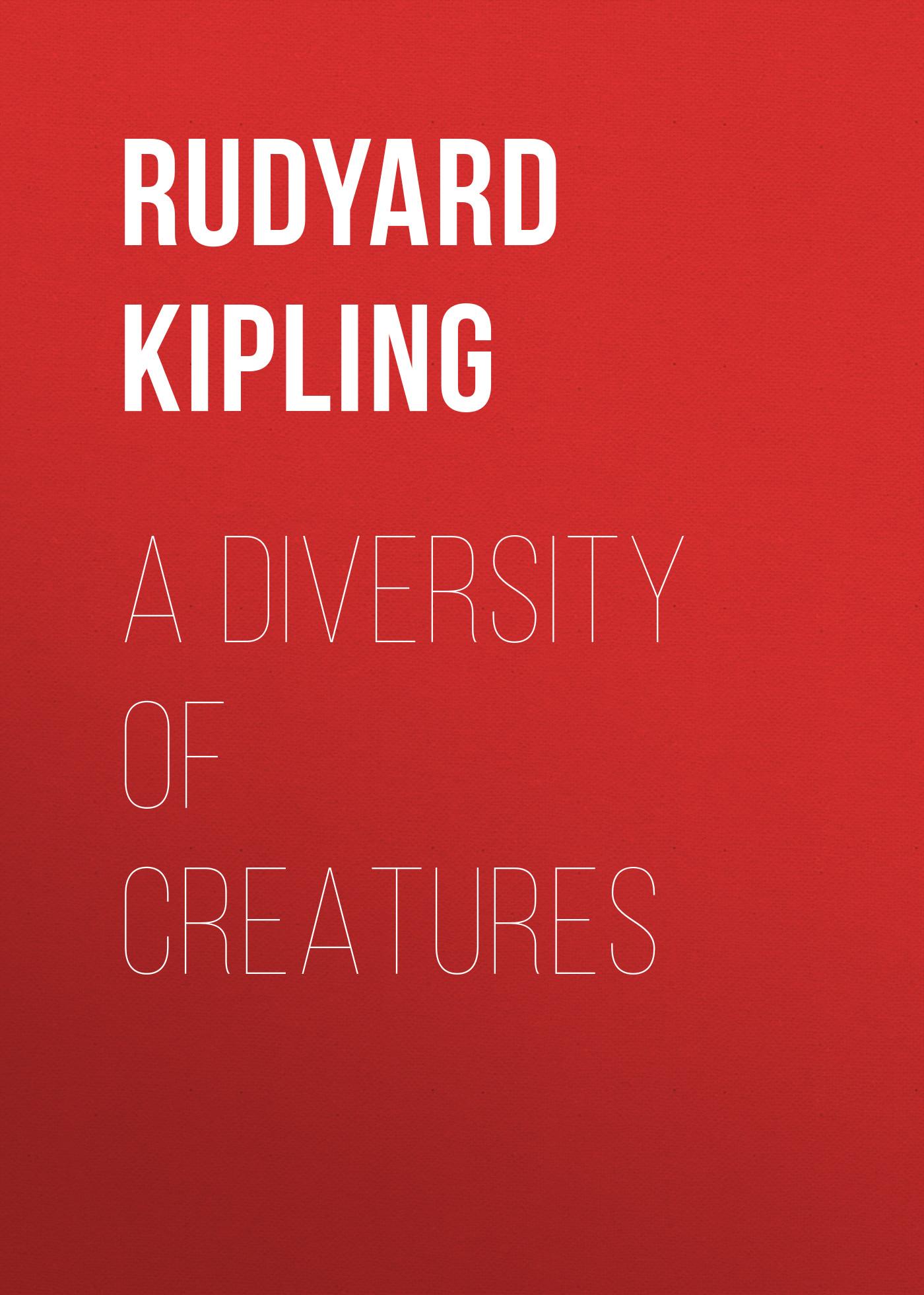 Rudyard Kipling «A Diversity of Creatures»