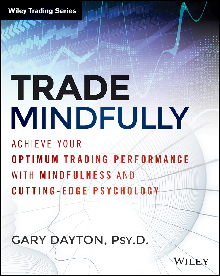 Trade Mindfully. Achieve Your Optimum Trading Performance with Mindfulness and Cutting Edge Psychology