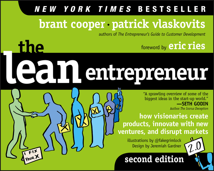 The Lean Entrepreneur. How Visionaries Create Products, Innovate with New Ventures, and Disrupt Markets