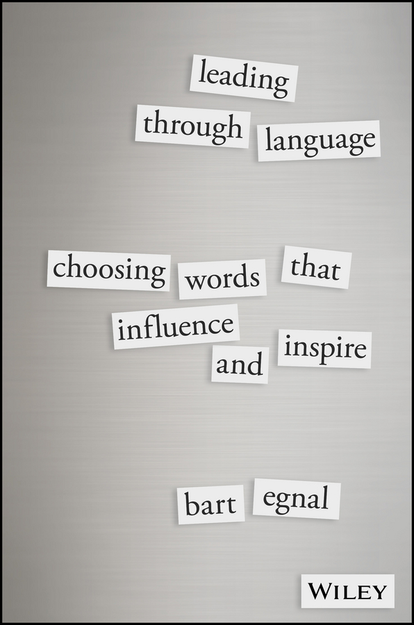 Leading Through Language. Choosing Words That Influence and Inspire