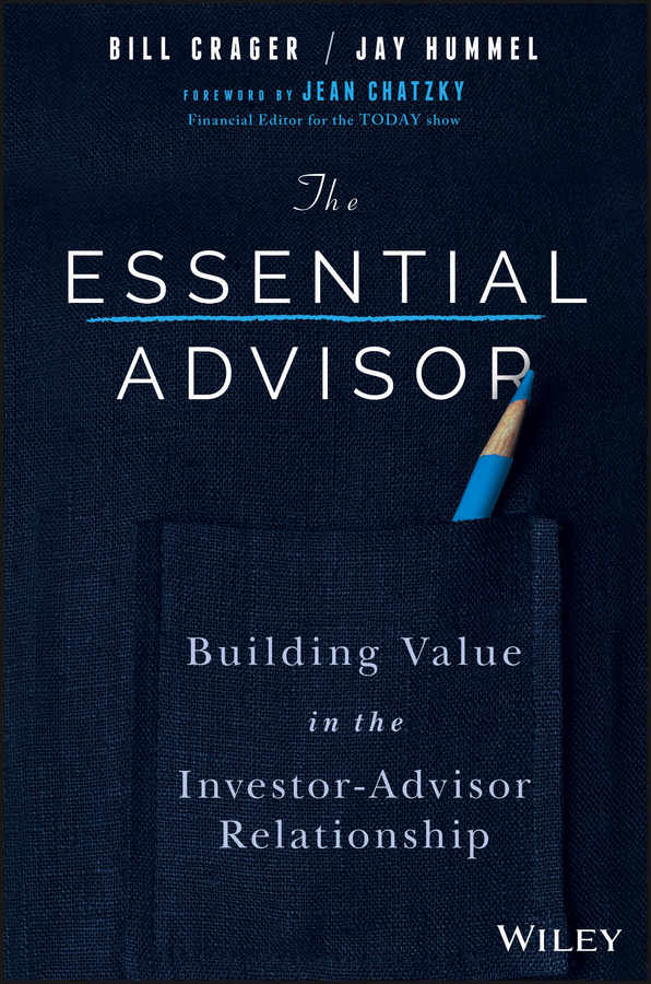 The Essential Advisor. Building Value in the Investor-Advisor Relationship