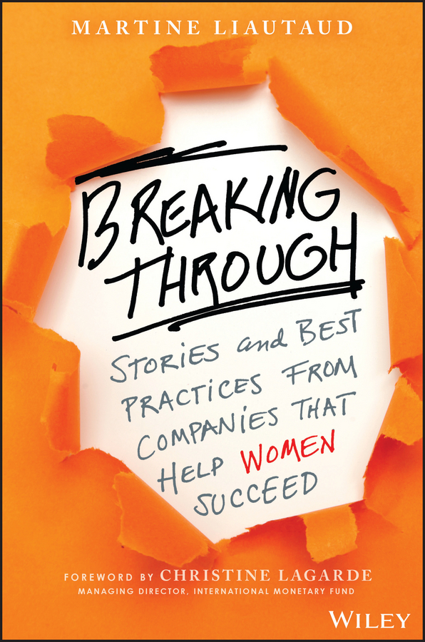 Breaking Through. Stories and Best Practices From Companies That Help Women Succeed