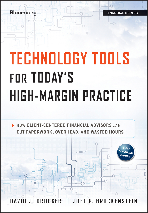 Technology Tools for Today's High-Margin Practice. How Client-Centered Financial Advisors Can Cut Paperwork, Overhead, and Wasted Hours
