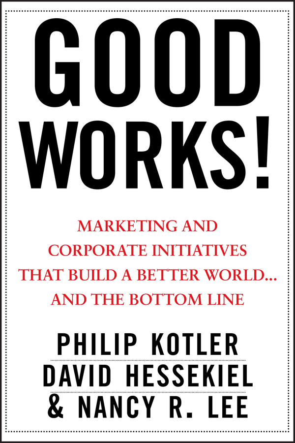 Good Works!. Marketing and Corporate Initiatives that Build a Better World...and the Bottom Line