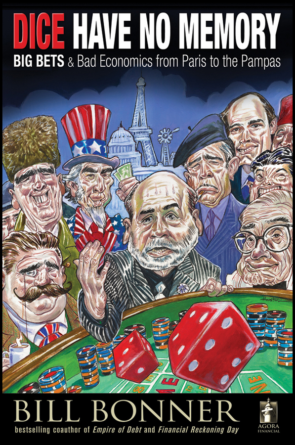 Dice Have No Memory. Big Bets and Bad Economics from Paris to the Pampas
