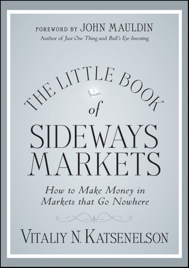 The Little Book of Sideways Markets. How to Make Money in Markets that Go Nowhere