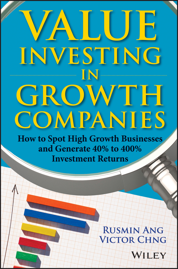 Value Investing in Growth Companies. How to Spot High Growth Businesses and Generate 40% to 400% Investment Returns