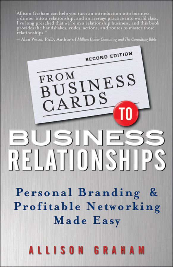 From Business Cards to Business Relationships. Personal Branding and Profitable Networking Made Easy