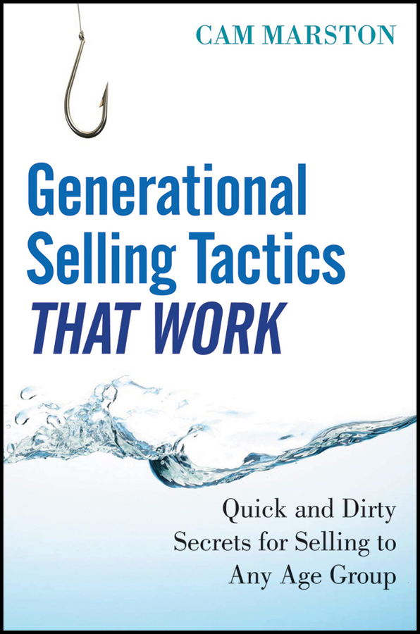 Generational Selling Tactics that Work. Quick and Dirty Secrets for Selling to Any Age Group