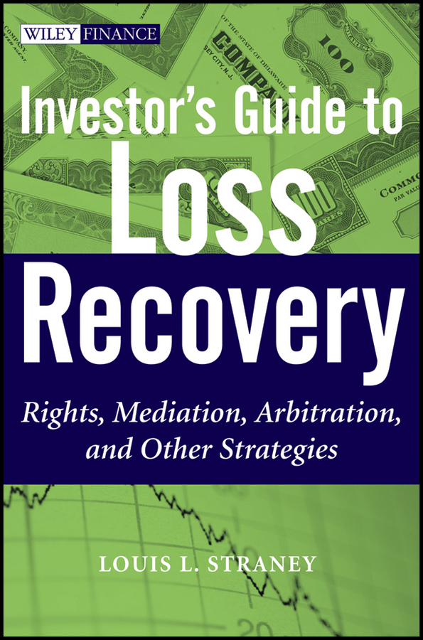 Investor's Guide to Loss Recovery. Rights, Mediation, Arbitration, and other Strategies
