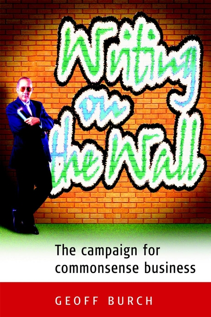 Writing on the Wall. The Campaign for Commonsense Business