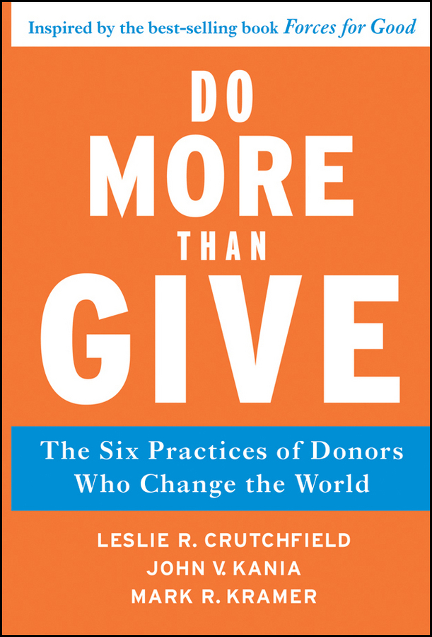 Do More Than Give. The Six Practices of Donors Who Change the World