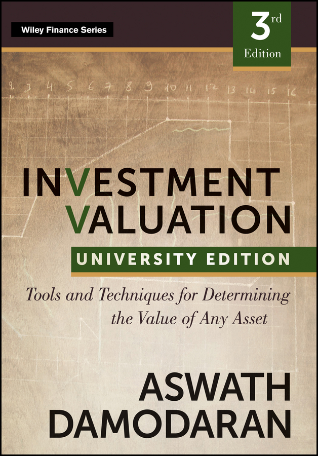 Investment Valuation. Tools and Techniques for Determining the Value of any Asset, University Edition