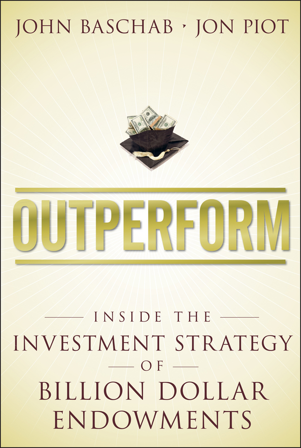 Outperform. Inside the Investment Strategy of Billion Dollar Endowments