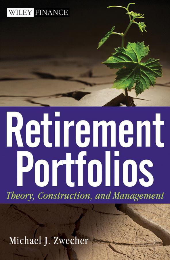 Retirement Portfolios. Theory, Construction and Management