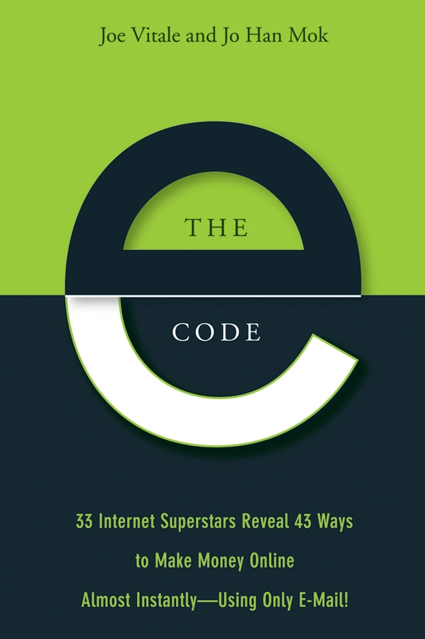The E-Code. 34 Internet Superstars Reveal 44 Ways to Make Money Online Almost Instantly--Using Only E-Mail!