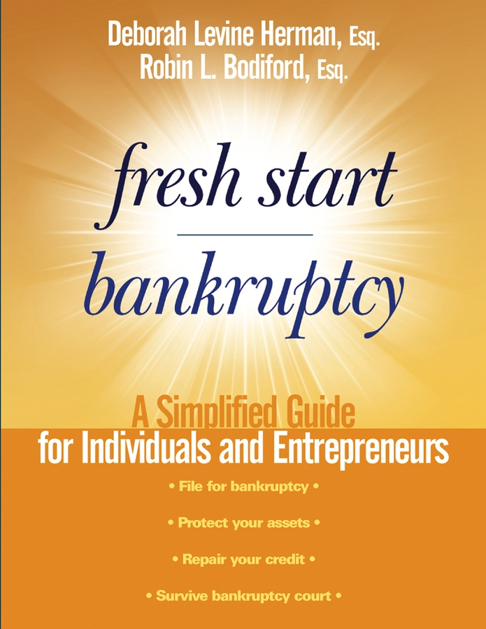 Fresh Start Bankruptcy. A Simplified Guide for Individuals and Entrepreneurs