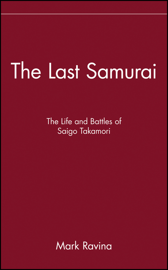 The Last Samurai. The Life and Battles of Saigo Takamori