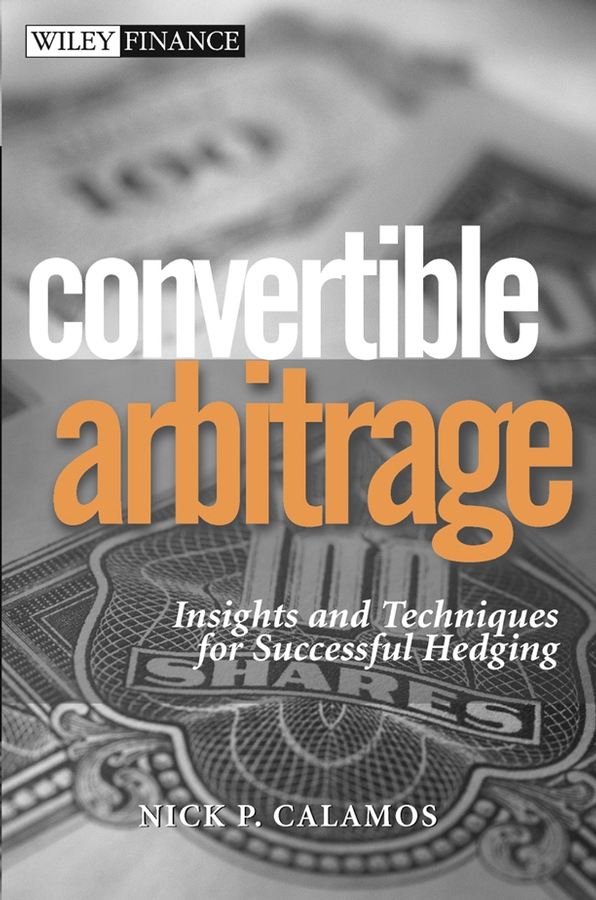 Convertible Arbitrage. Insights and Techniques for Successful Hedging