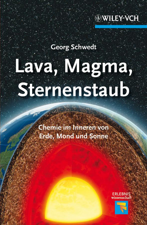 Lava, Magma, Sternenstaub. Chemie im Inneren von Erde, Mond und Sonne