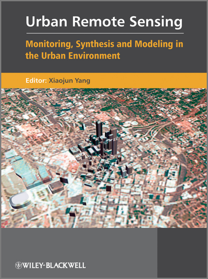 Urban Remote Sensing. Monitoring, Synthesis and Modeling in the Urban Environment