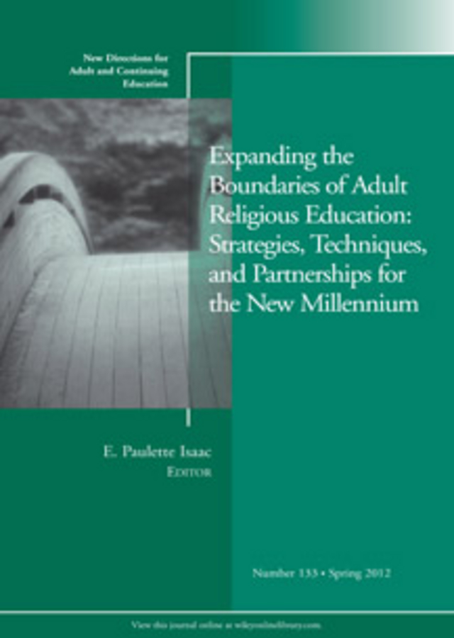 Expanding the Boundaries of Adult Religious Education: Strategies, Techniques, and Partnerships for the New Millenium. New Directions for Adult and Continuing Education, Number 133