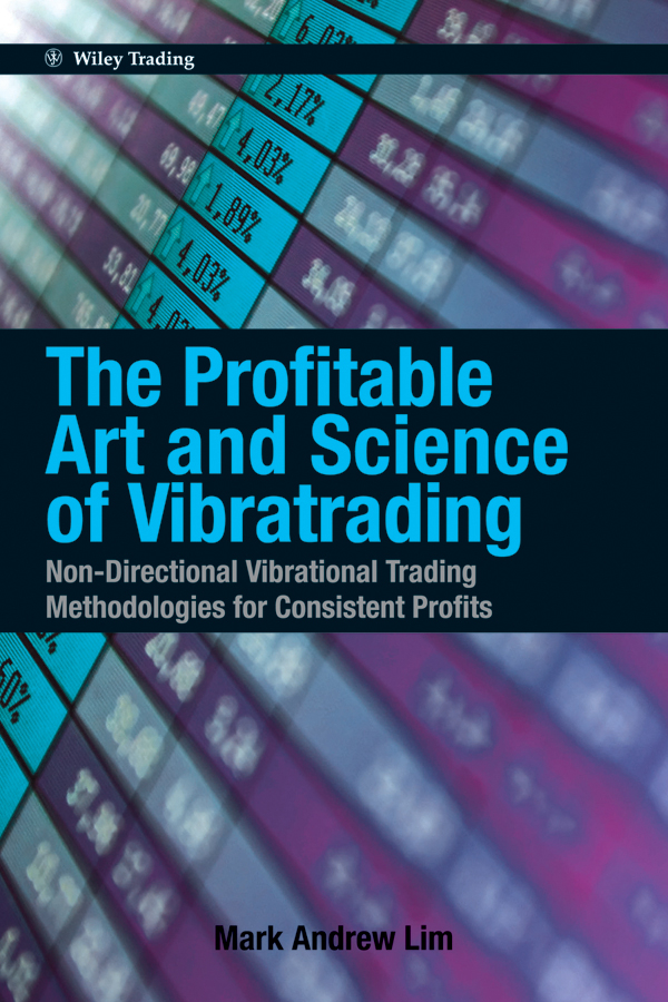 The Profitable Art and Science of Vibratrading. Non-Directional Vibrational Trading Methodologies for Consistent Profits