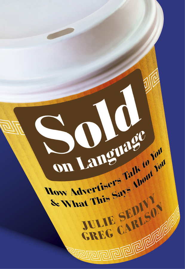 Sold on Language. How Advertisers Talk to You and What This Says About You