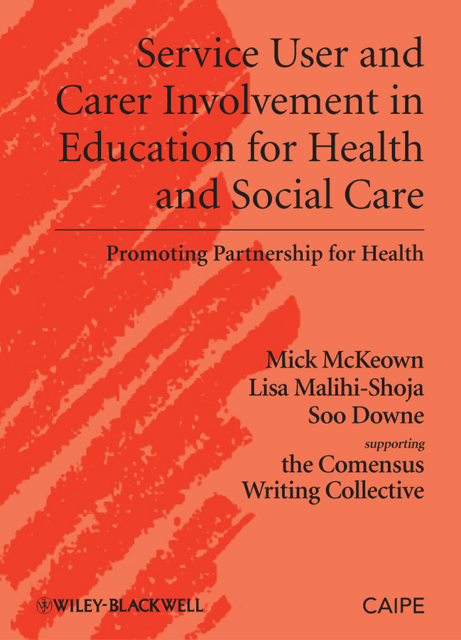 Service User and Carer Involvement in Education for Health and Social Care. Promoting Partnership for Health