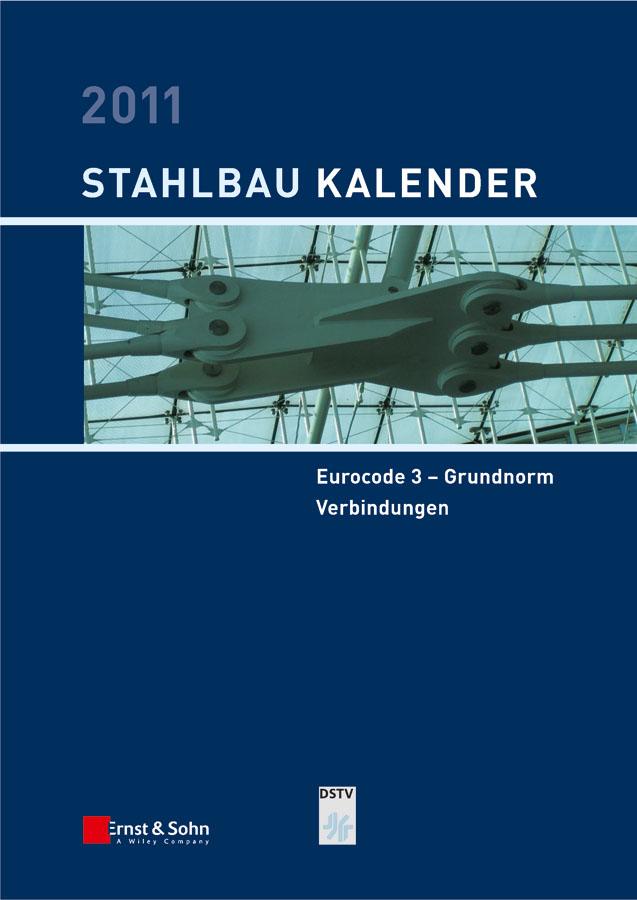 Stahlbau-Kalender 2011. Schwerpunkte: Eurocode 3 - Grundnorm, Verbindungen