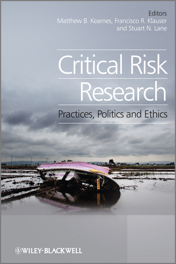 Critical Risk Research. Practices, Politics and Ethics