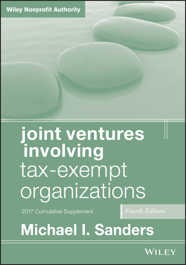 Joint Ventures Involving Tax-Exempt Organizations. 2017 Cumulative Supplement