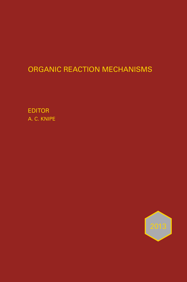 Organic Reaction Mechanisms 2013. An annual survey covering the literature dated January to December 2013