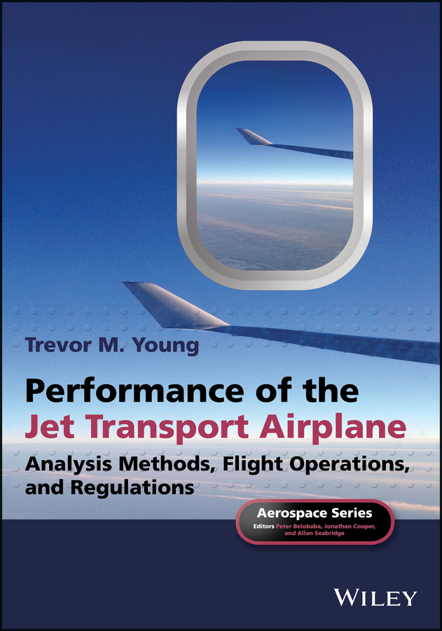 Performance of the Jet Transport Airplane. Analysis Methods, Flight Operations, and Regulations
