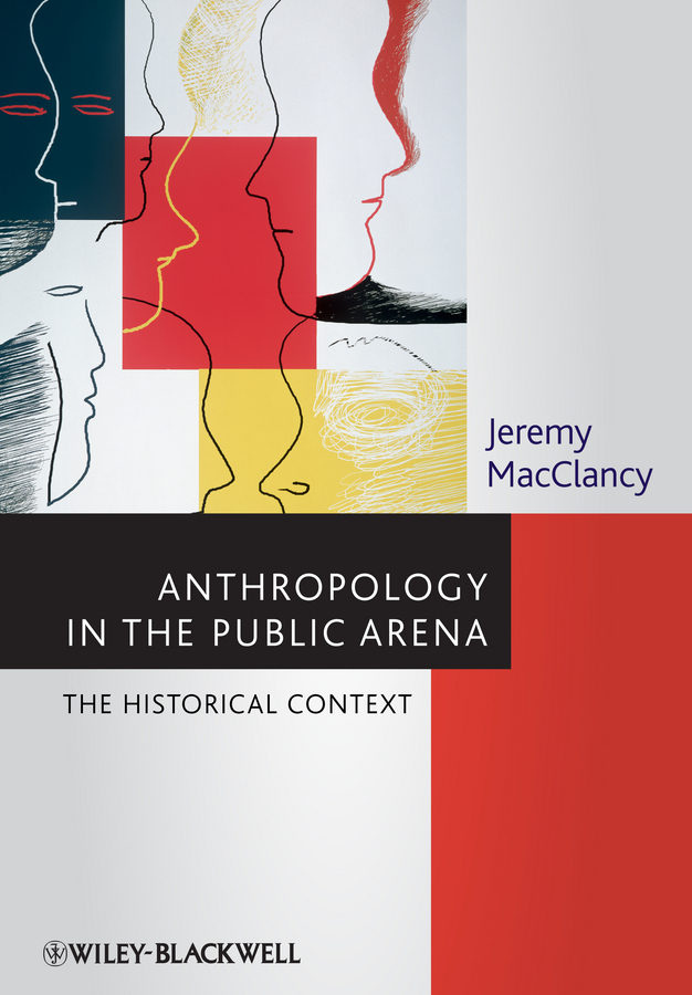 Anthropology in the Public Arena. Historical and Contemporary Contexts