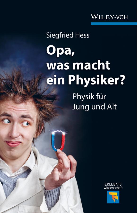 Opa, was macht ein Physiker?. Physik für Jung und Alt