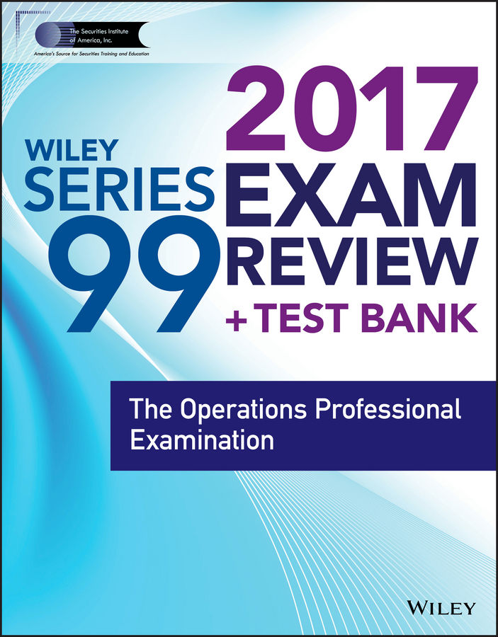 Wiley FINRA Series 99 Exam Review 2017. The Operations Professional Examination
