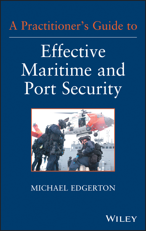 A Practitioner's Guide to Effective Maritime and Port Security
