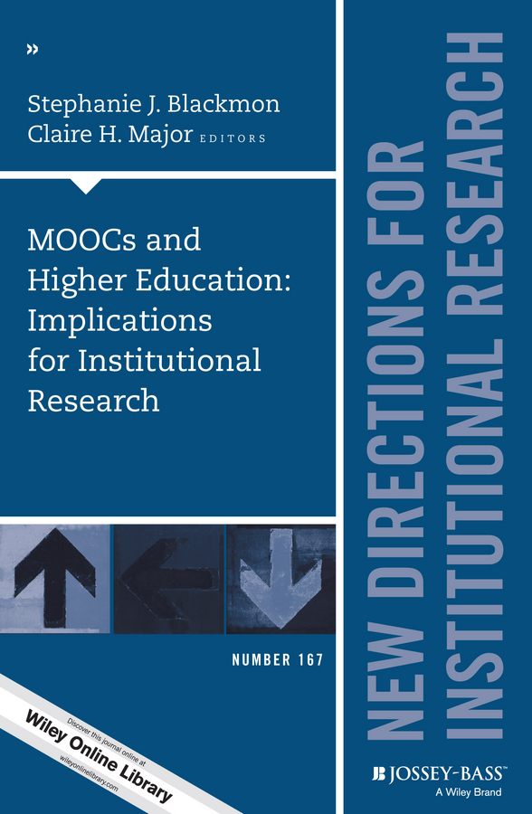MOOCs and Higher Education: Implications for Institutional Research. New Directions for Institutional Research, Number 167