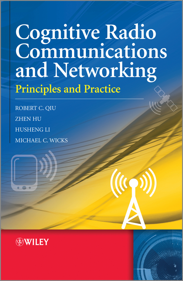 Cognitive Radio Communication and Networking. Principles and Practice