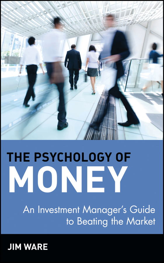 The Psychology of Money. An Investment Manager's Guide to Beating the Market