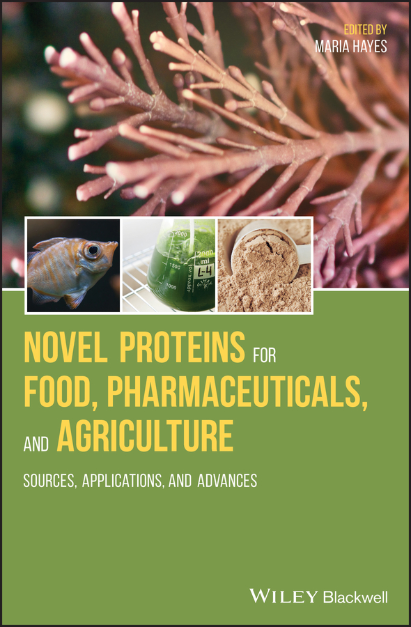 Novel Proteins for Food, Pharmaceuticals and Agriculture. Sources, Applications and Advances
