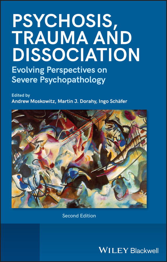 Psychosis, Trauma and Dissociation. Evolving Perspectives on Severe Psychopathology