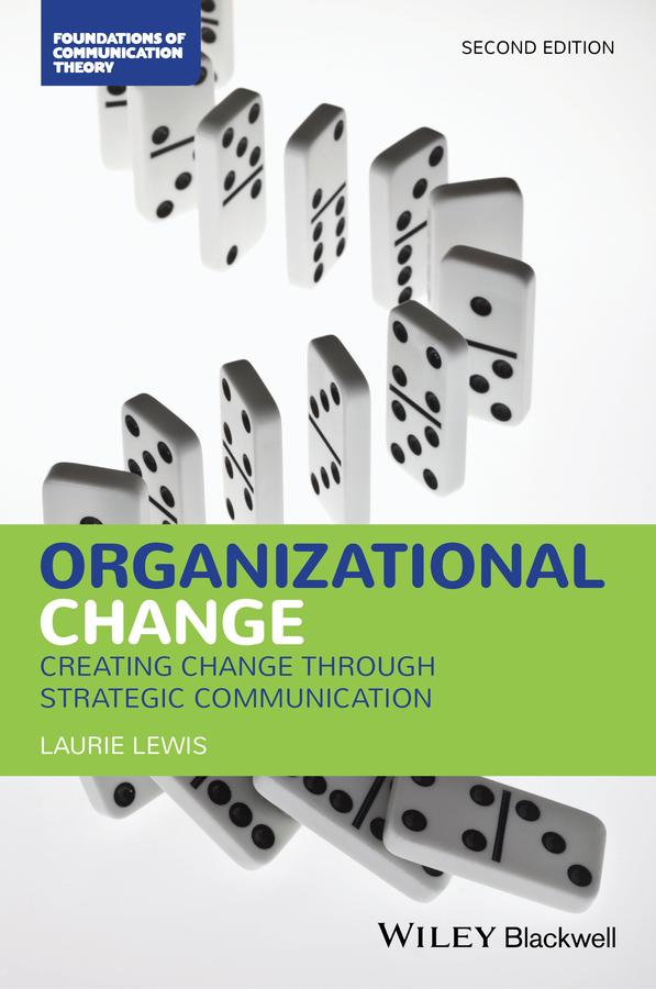 Organizational Change. Creating Change Through Strategic Communication