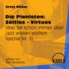 Die Pianisten: Zeitlos - Virtuos - Was Sie schon immer über Jazz wissen wollten - Spezial, Folge 1 (Ungekürzt)