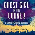 Ghost Girl in the Corner (Unabridged)