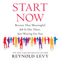 Start Now - Because That Meaningful Job is Out There, Just Waiting For You (Unabridged)