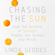 Chasing the Sun - How the Science of Sunlight Shapes Our Bodies and Minds (Unabridged)