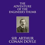 The Adventure of the Engineer\'s Thumb (Unabridged)
